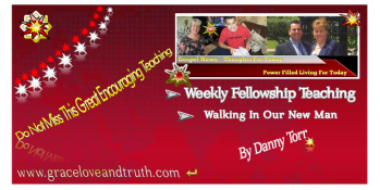 Thoughts for Today Weekly Fellowship Teaching - Walking In Our New Man -Danny Torr